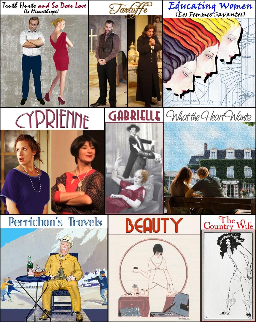 """Tartuffe Molière """"Truth Hurts and So Does Love"""" Misanthrope """"Educating Women"""" """"Femmes Savantes"""" Cyprienne Divorçons Sardou """"de Najac"""" """"What the Heart Wants"""" """"Le Pain de ménage"""" """"Jules Renard"""" """"Vice Versa"""" Villégiature Meilhac """"One Rose, Two Thorns"""" """"La Parisienne"""" Becque """"Perrichon's Travels"""" """"Voyage de Monsieur Perrichon"""" """"Eugène Labiche"""" gratitude Gabrielle """"Ma Cousine"""" Beauty """"L'Institut de Beauté"""" Capus """"Country Wife"""" Wycherley """"David Nicholson"""" Nicholson translation adaptation"""